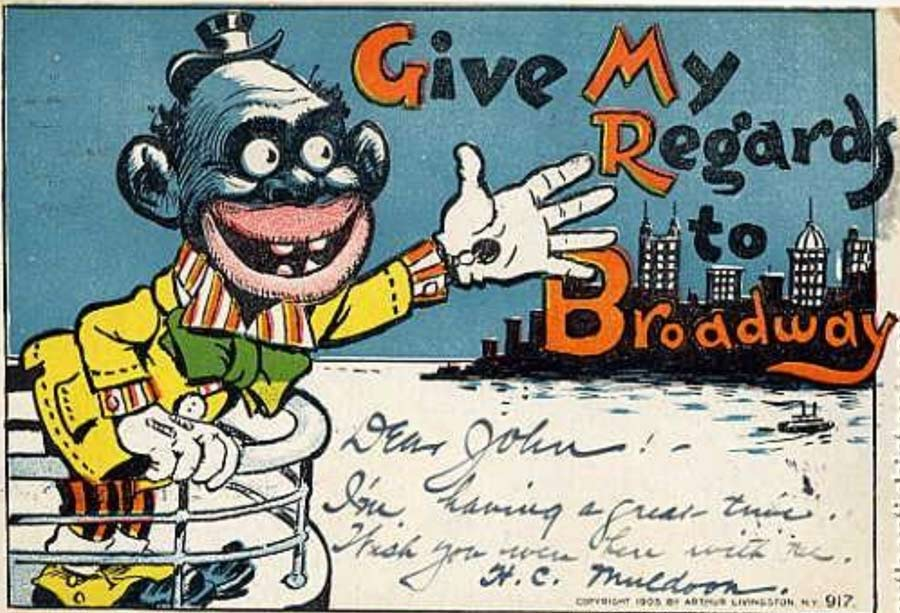 "A postcard from 1905. Cartoon depicts a stereotypical caricature of a black-faced person gesturing to the New York City skyline from the back of a ship or ferry, with the caption being the title of the hit George M. Cohen song of 1904, ""Give My Regards to Broadway""."